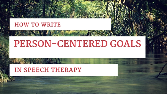 How To Write a Person-Centered Goal (+ Goal Attainment Scaling!)